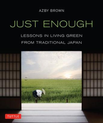 Image for JUST ENOUGH: LESSONS IN LIVING GREEN FROM TRADITIONAL JAPAN