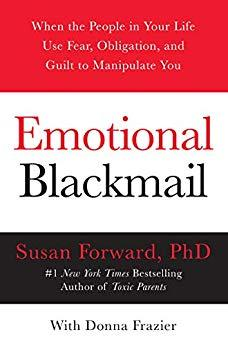 Image for EMOTIONAL BLACKMAIL: WHEN THE PEOPLE IN YOUR LIFE USE FEAR, OBLIGATION, AND GUILT TO MANIPULATE YOU