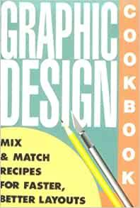 Image for GRAPHIC DESIGN COOKBOOK: MIX AND MATCH RECIPES FOR FASTER, BETTER LAYOUTS