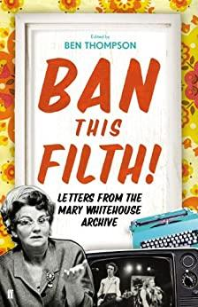 Image for BAN THIS FILTH!: LETTERS FROM THE MARY WHITEHOUSE ARCHIVE