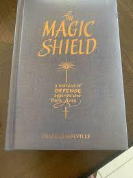 Image for THE MAGIC SHIELD : A MANUAL OF DEFENSE AGAINST THE DARK ARTS