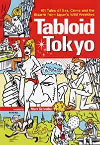Image for TABLOID TOKYO : 101 TALES OF SEX, CRIME AND THE BIZARRE FROM JAPAN'S WILD W EEKLIES