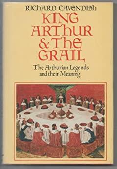 Image for KING ARTHUR & THE GRAIL: THE ARTHURIAN LEGENDS AND THEIR MEANING