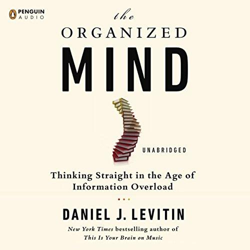 Image for THE ORGANIZED MIND: THINKING STRAIGHT IN THE AGE OF INFORMATION OVERLOAD