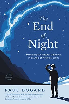 Image for THE END OF NIGHT: SEARCHING FOR NATURAL DARKNESS IN AN AGE OF ARTIFICIAL LI GHT