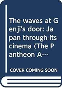 Image for THE WAVES AT GENJI'S DOOR: JAPAN THROUGH ITS CINEMA (THE PANTHEON ASIA LIBR ARY)