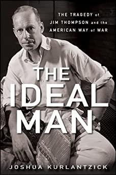 Image for THE IDEAL MAN: THE TRAGEDY OF JIM THOMPSON AND THE AMERICAN WAY OF WAR