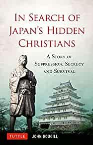 Image for IN SEARCH OF JAPAN'S HIDDEN CHRISTIANS: A STORY OF SUPPRESSION, SECRECY AND SURVIVAL