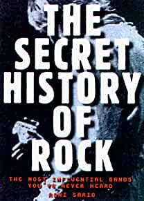Image for SECRET HISTORY OF ROCK: THE MOST INFLUENTIAL BANDS YOU'VE NEVER HEARD