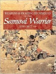 Image for WEAPONS & FIGHTING TECHNIQUES OF THE SAMURAI WARRIOR 1200-1877 AD