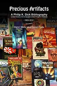 Image for PRECIOUS ARTIFACTS - A PHILIP K. DICK BIBLIOGRAPHY, UNITED STATES OF AMERIC A AND UNITED KINGDOM EDITIONS, 1955-2012
