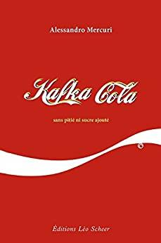Image for KAFKA COLA: SANS PITI NI SUCRE AJOUT (EDITIONS LEO SCHEER)