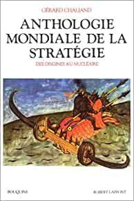 Image for ANTHOLOGIE MONDIALE DE LA STRATGIE. DES ORIGINES AU NUCLAIRE