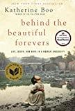 Image for BEHIND THE BEAUTIFUL FOREVERS: LIFE, DEATH, AND HOPE IN A MUMBAI UNDERCITY