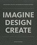 Image for IMAGINE DESIGN CREATE: HOW DESIGNERS, ARCHITECTS, AND ENGINEERS ARE CHANGIN G OUR WORLD