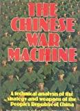 Image for THE CHINESE WAR MACHINE: A TECHNICAL ANALYSIS OF THE STRATEGY AND WEAPONS O F THE PEOPLE'S REPUBLIC OF CHINA