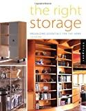 Image for THE RIGHT STORAGE: ORGANIZING ESSENTIALS FOR THE HOME