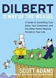 Image for DILBERT AND THE WAY OF THE WEASEL: A GUIDE TO OUTWITTING YOUR BOSS, YOUR CO WORKERS, AND THE OTHER PANTS-WEARING FERRETS IN YOUR