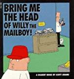 Image for DILBERT : BRING ME THE HEAD OF WILLY THE MAILBOY! (A DILBERT BOOK)