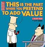 Image for THIS IS THE PART WHERE YOU PRETEND TO ADD VALUE: A DILBERT BOOK (VOLUME 31)