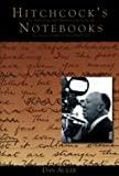 Image for HITCHCOCK'S NOTEBOOKS:: AN AUTHORIZED AND ILLUSTRATED LOOK INSIDE THE CREAT IVE MIND OF ALFRED HITCHCOOK